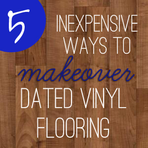How to Makeover redo Dated Vinyl Flooring Floors Linoleum lino easy cheap inexpensive
