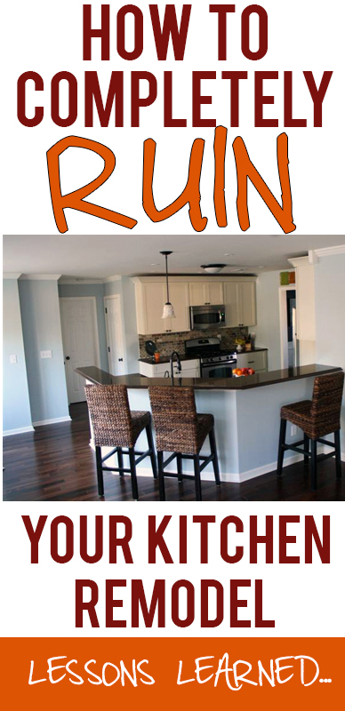 Lessons Learned From A Kitchen Remodel: How To Make The Right Decisions So  You Don